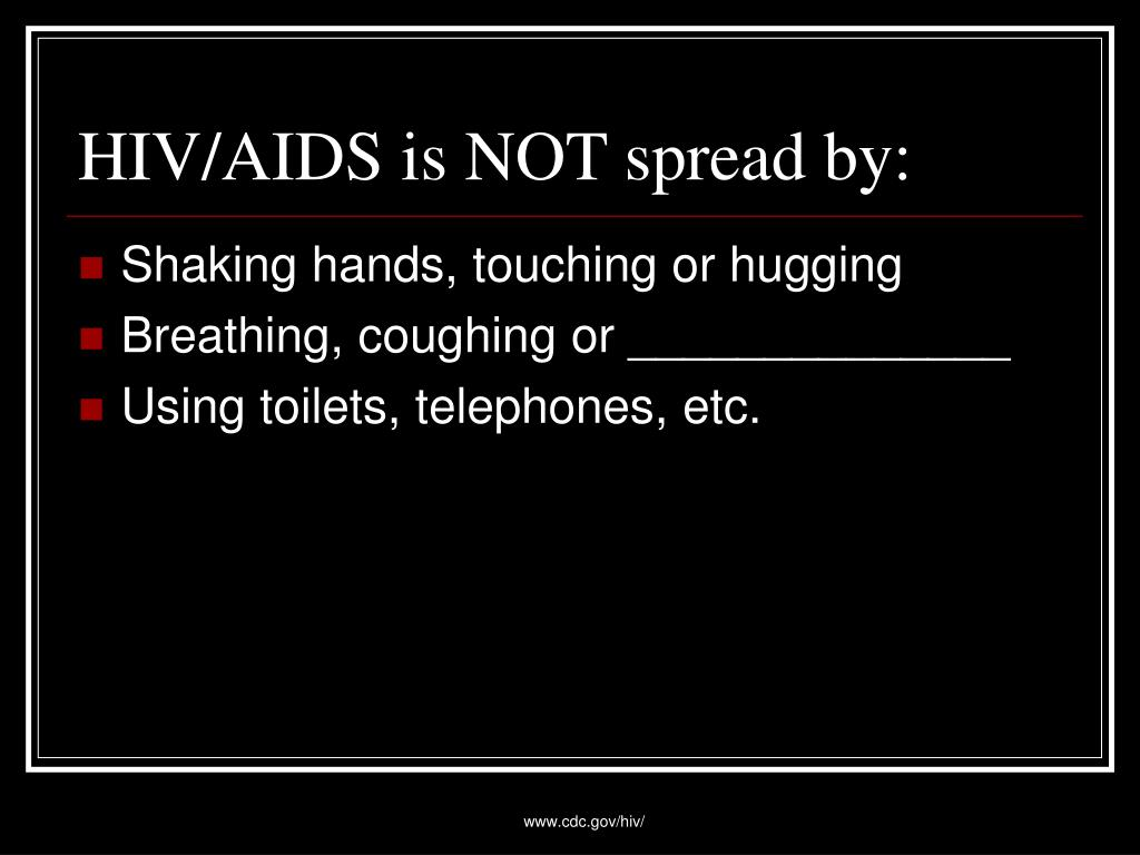 HIV/AIDS is NOT spread by: