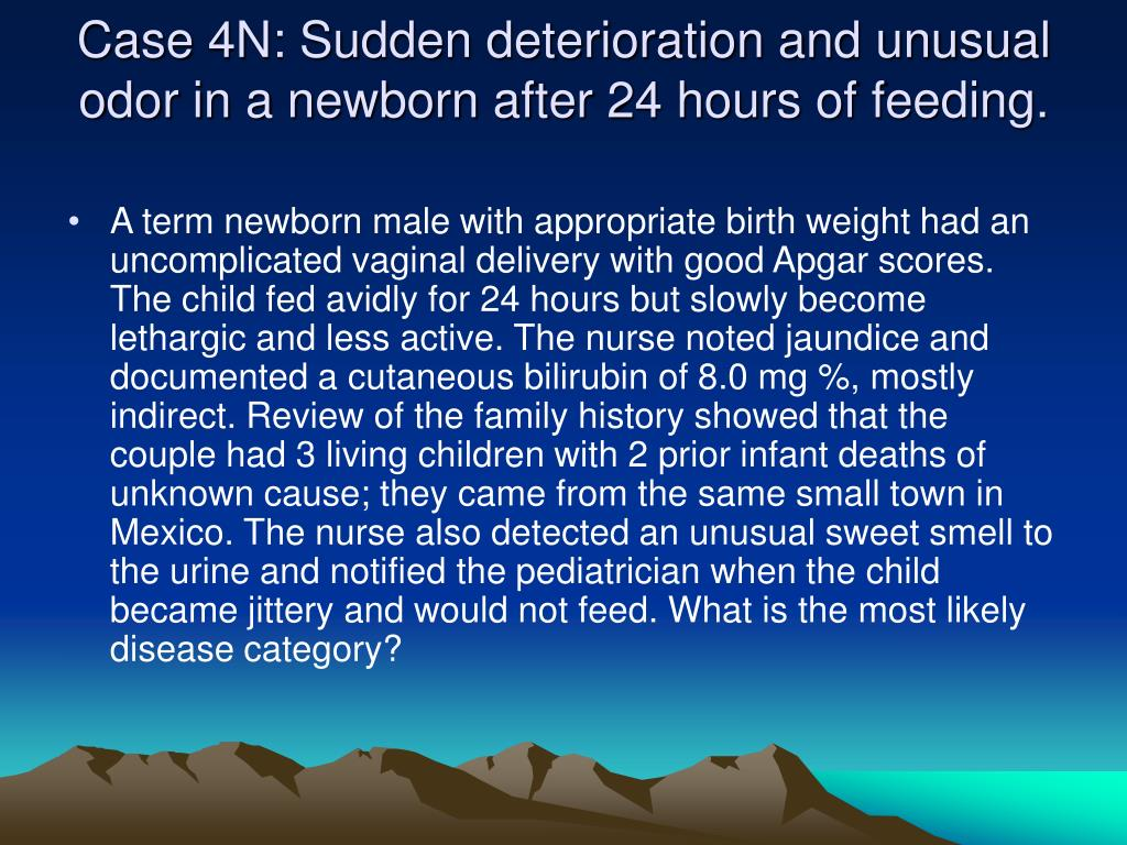 Case 4N: Sudden deterioration and unusual odor in a newborn after 24 hours of feeding.