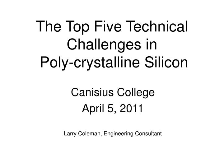 The top five technical challenges in poly crystalline silicon