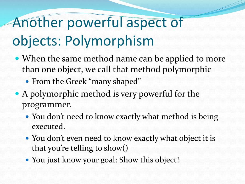 Another powerful aspect of objects: Polymorphism