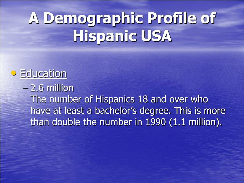 A Demographic Profile of Hispanic USA