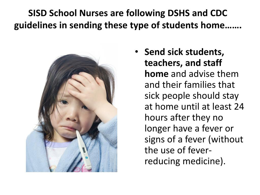 SISD School Nurses are following DSHS and CDC guidelines in sending these type of students home…….