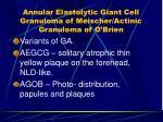 annular elastolytic giant cell granuloma of meischer actinic granuloma of o brien31