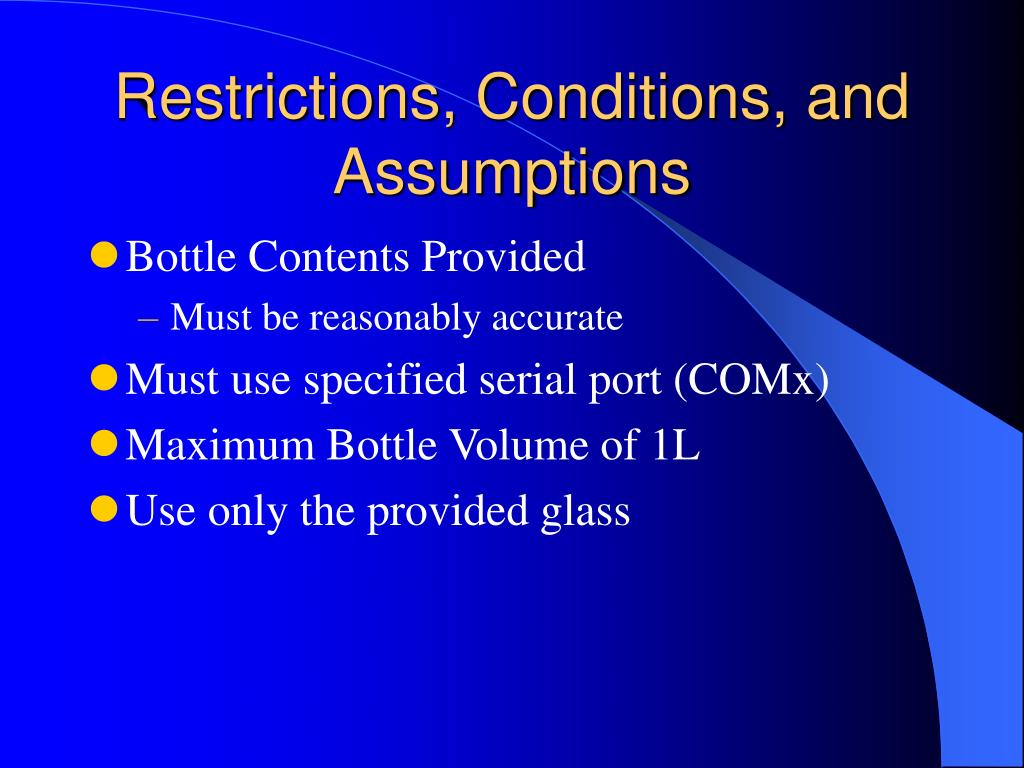 Restrictions, Conditions, and Assumptions