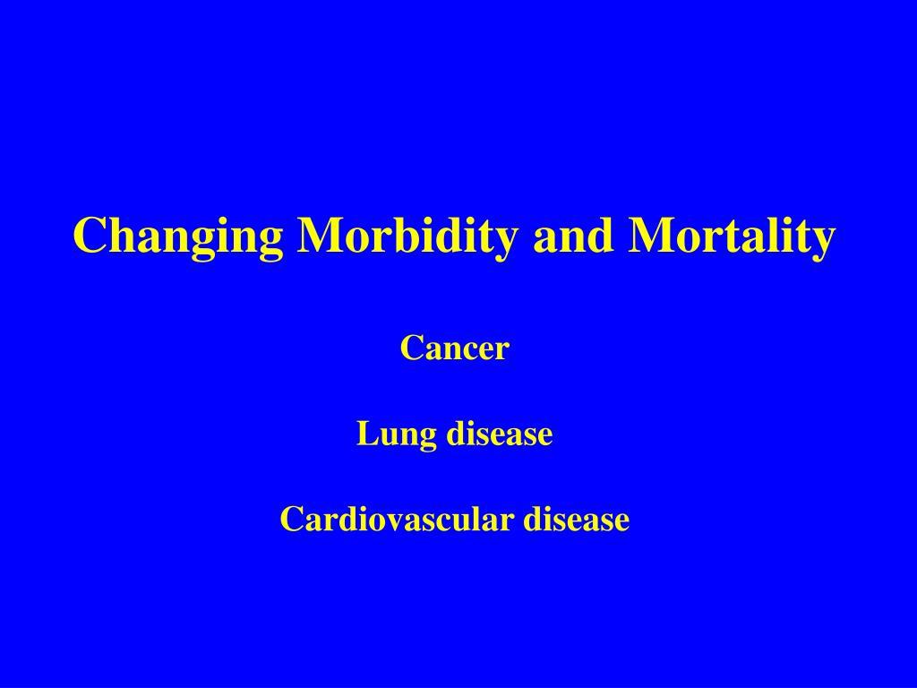 Changing Morbidity and Mortality