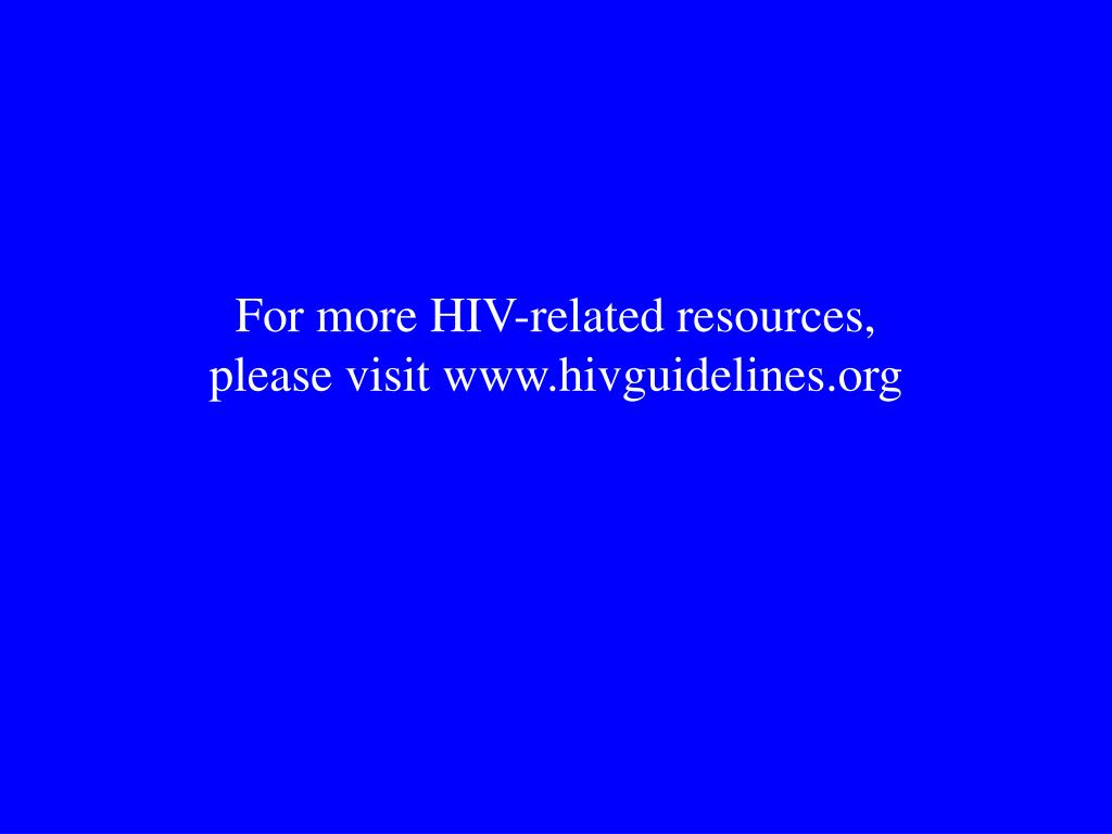 For more HIV-related resources, please visit www.hivguidelines.org