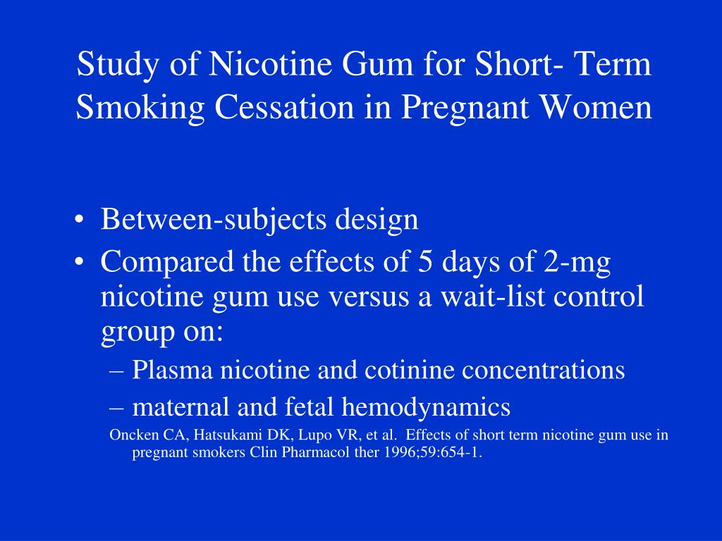 Study of Nicotine Gum for Short- Term Smoking Cessation in Pregnant Women