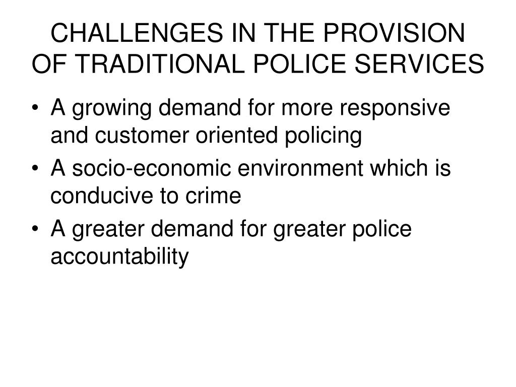 CHALLENGES IN THE PROVISION OF TRADITIONAL POLICE SERVICES