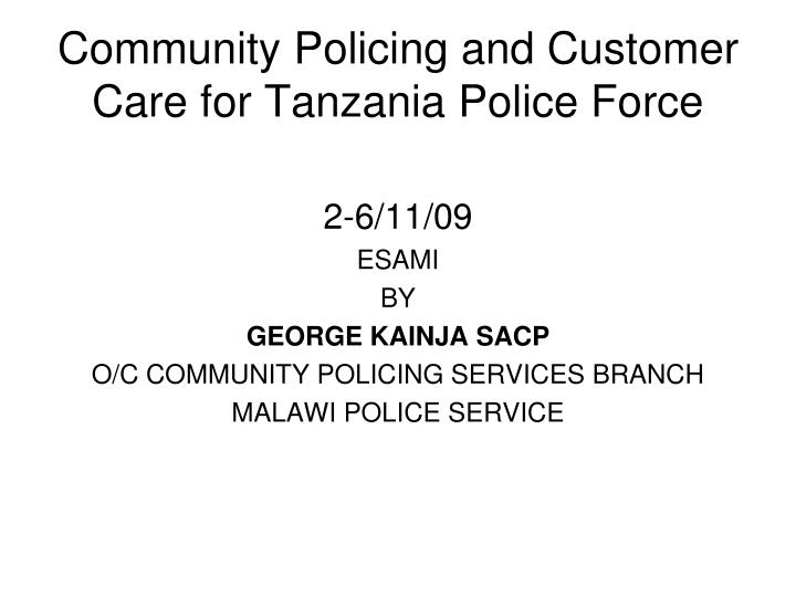 Community policing and customer care for tanzania police force l.jpg