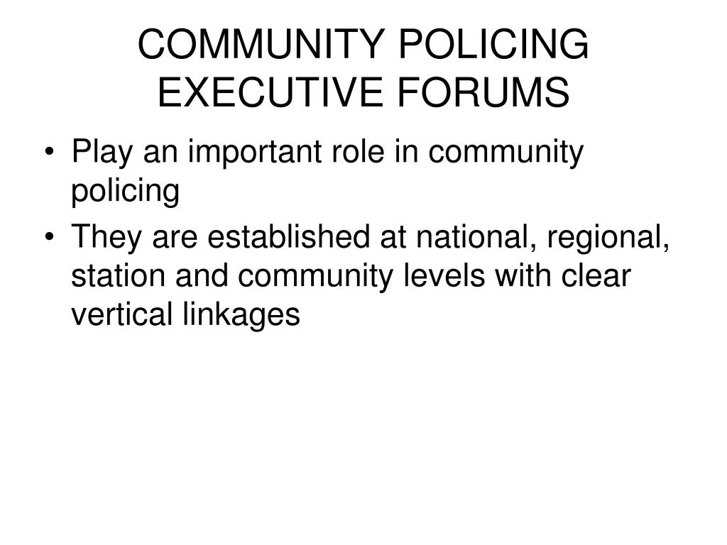 COMMUNITY POLICING EXECUTIVE FORUMS