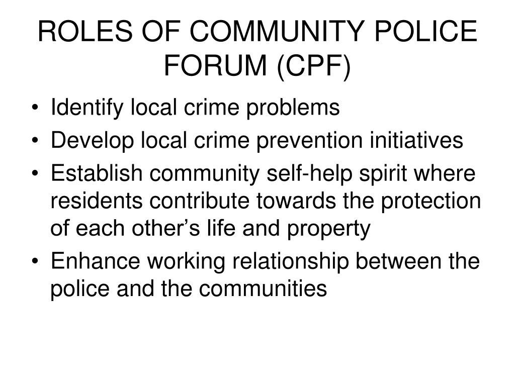 ROLES OF COMMUNITY POLICE FORUM (CPF)