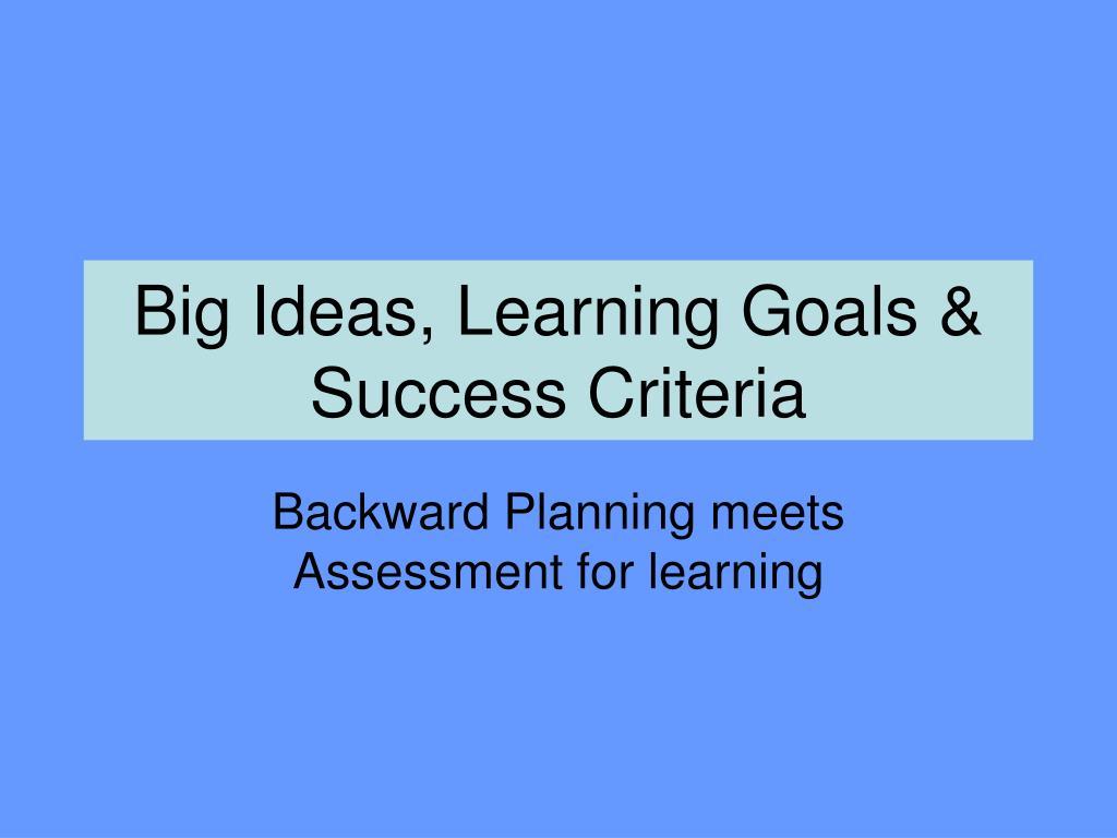 Big Ideas, Learning Goals & Success Criteria