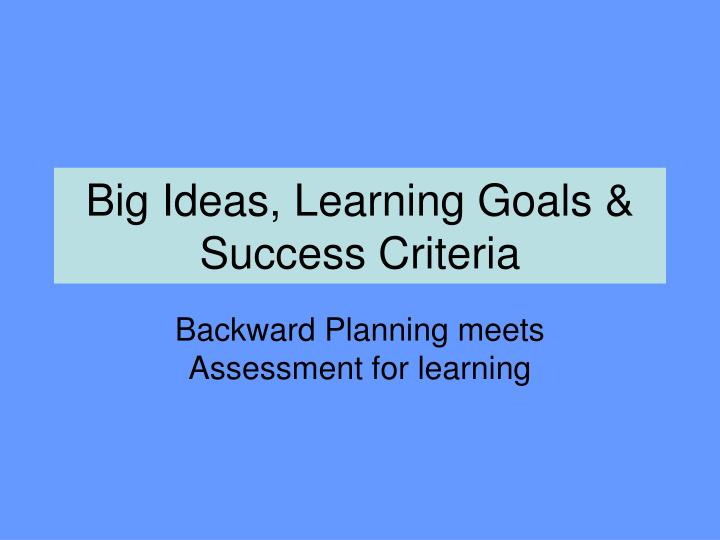 Big ideas learning goals success criteria l.jpg