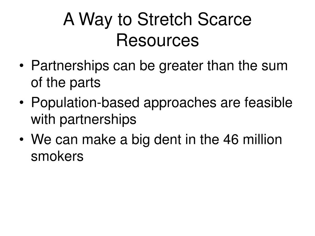 A Way to Stretch Scarce Resources