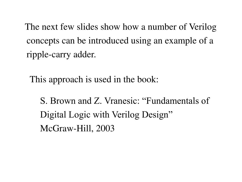The next few slides show how a number of Verilog