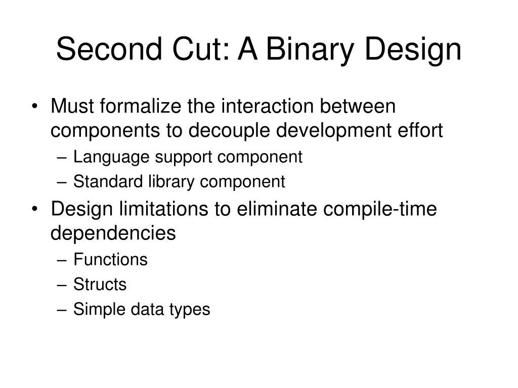 Second Cut: A Binary Design