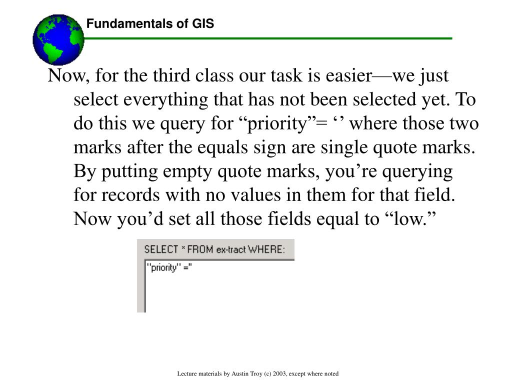 """Now, for the third class our task is easier—we just select everything that has not been selected yet. To do this we query for """"priority""""= '' where those two marks after the equals sign are single quote marks.  By putting empty quote marks, you're querying for records with no values in them for that field. Now you'd set all those fields equal to """"low."""""""