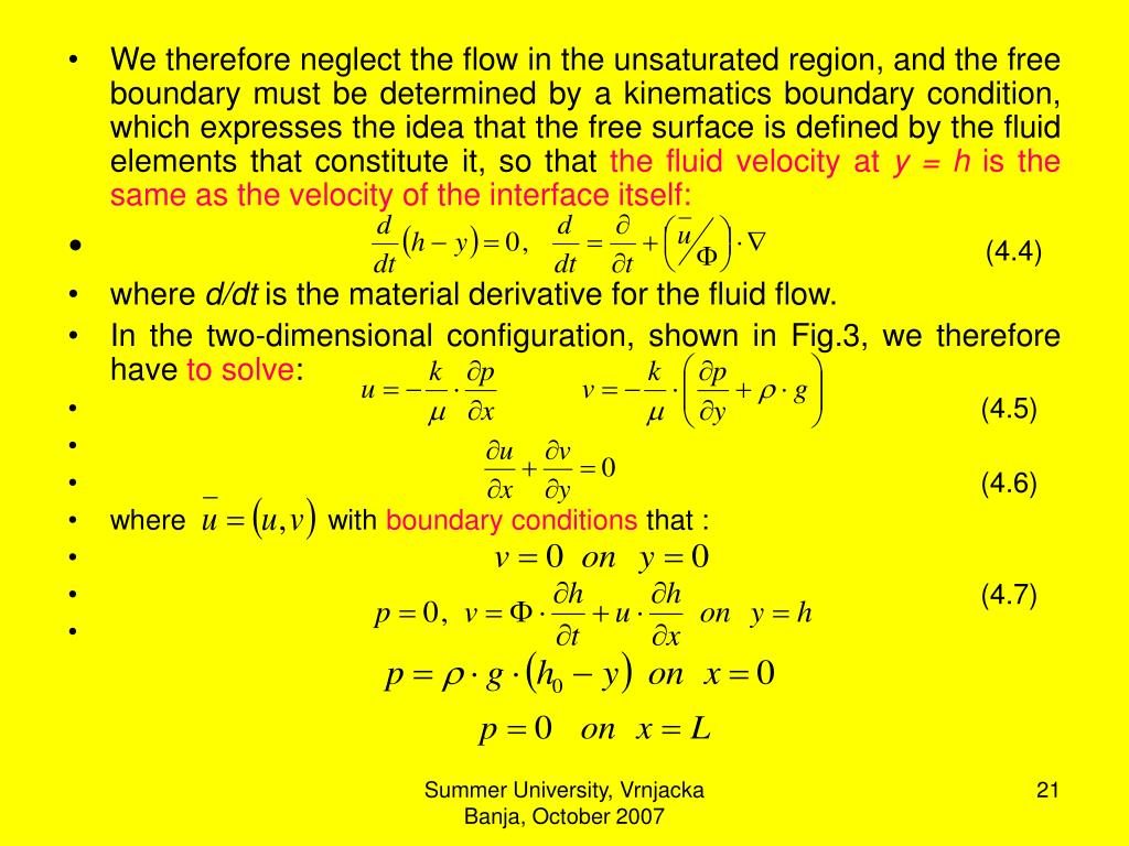 We therefore neglect the flow in the unsaturated region, and the free boundary must be determined by a kinematics boundary condition, which expresses the idea that the free surface is defined by the fluid elements that constitute it, so that