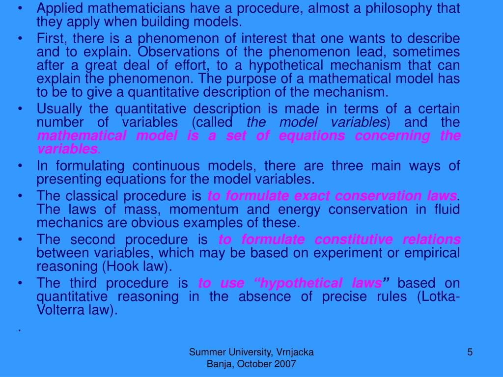 Applied mathematicians have a procedure, almost a philosophy that they apply when building models.