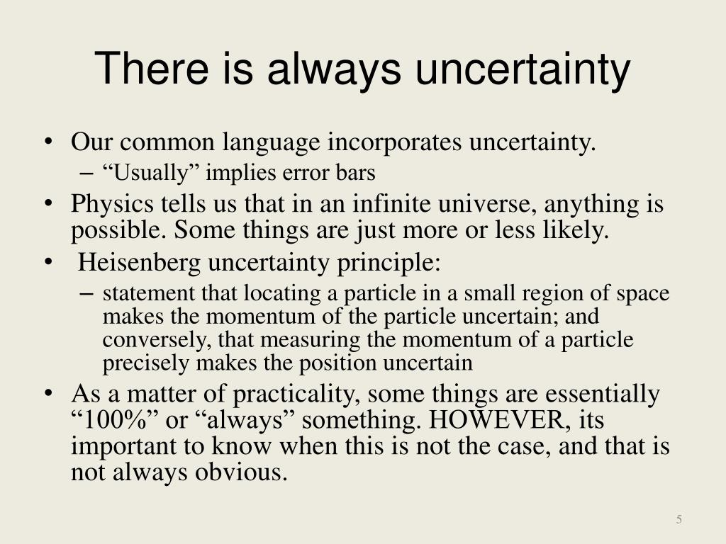There is always uncertainty