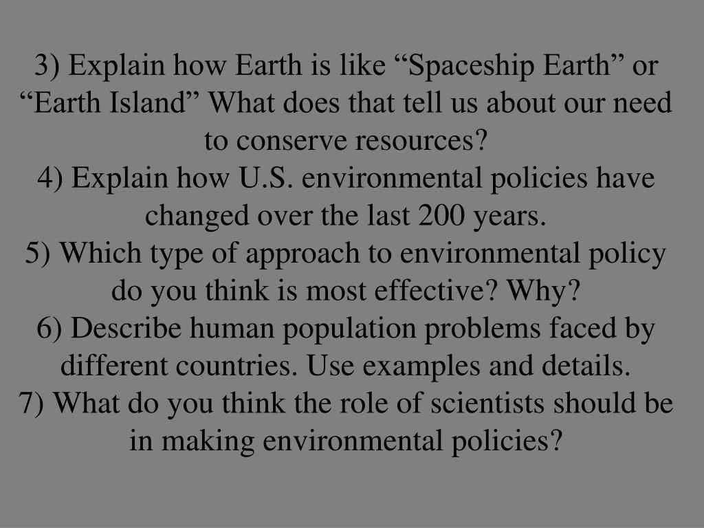 "3) Explain how Earth is like ""Spaceship Earth"" or ""Earth Island"" What does that tell us about our need to conserve resources?"