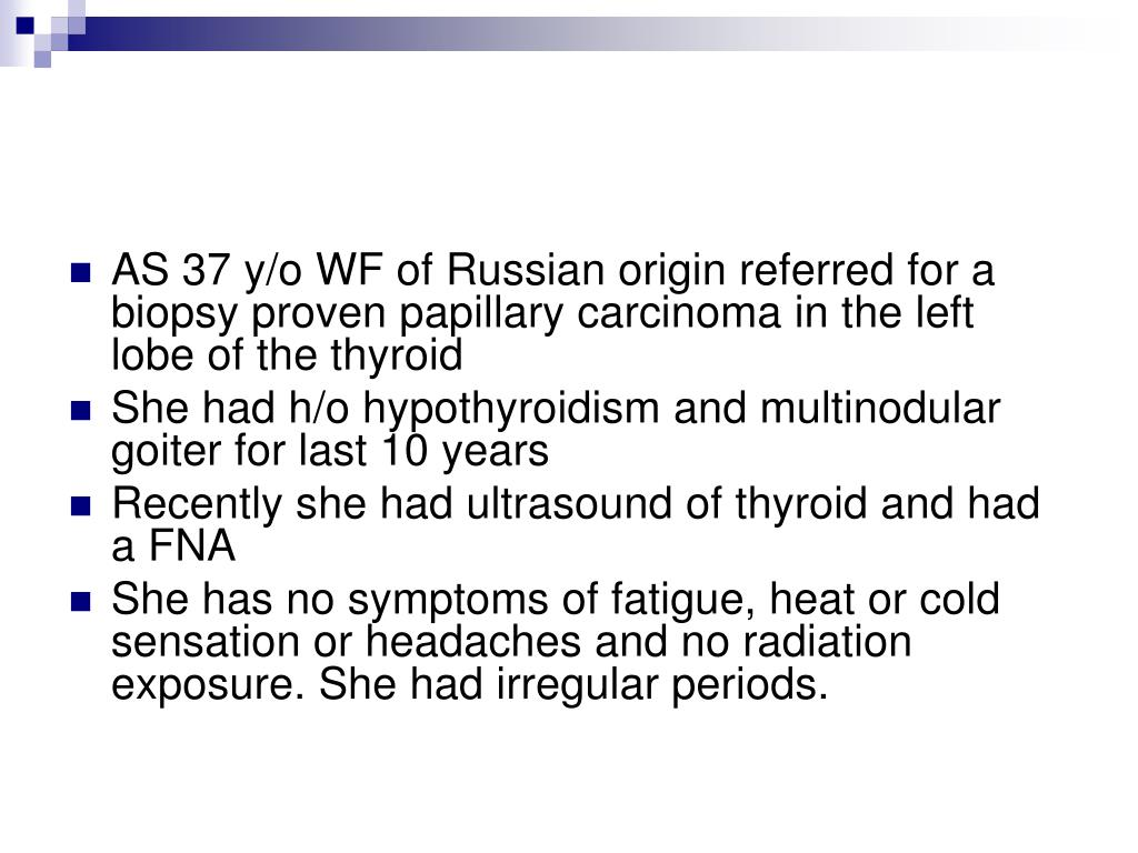 AS 37 y/o WF of Russian origin referred for a biopsy proven papillary carcinoma in the left lobe of the thyroid