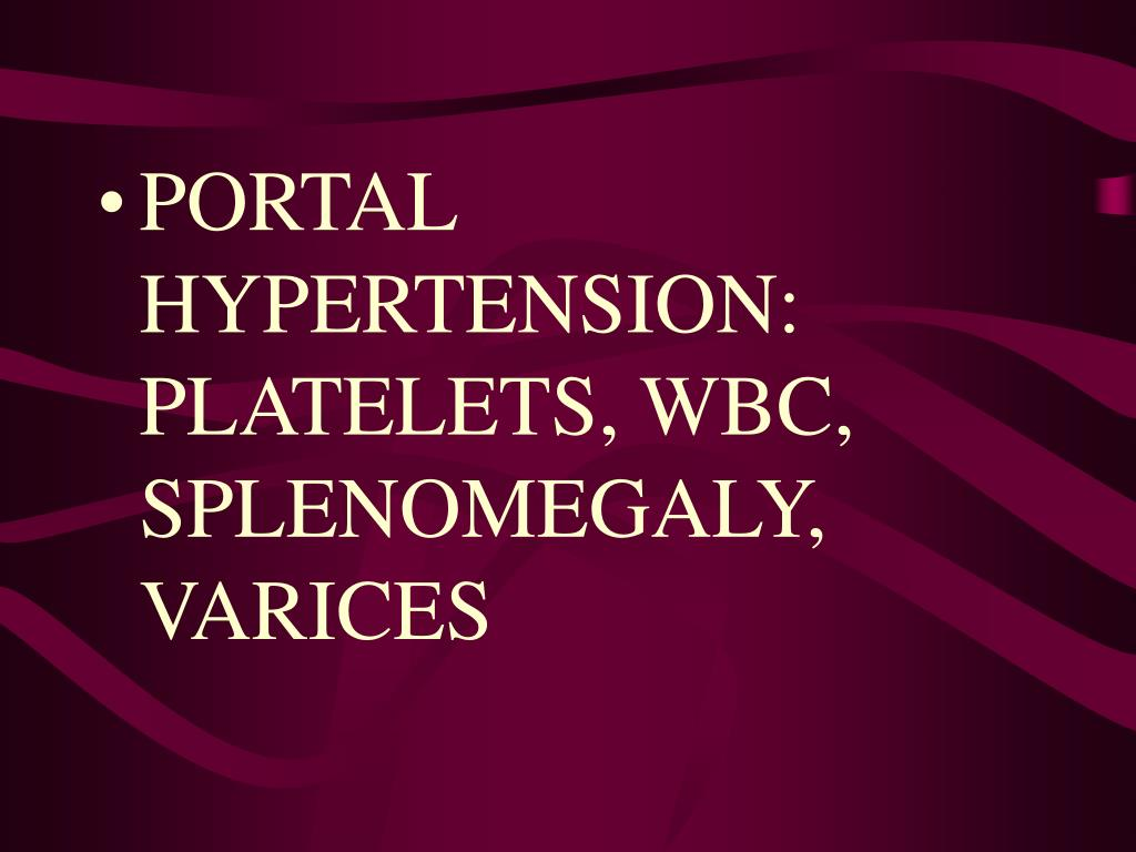 PORTAL HYPERTENSION: PLATELETS, WBC, SPLENOMEGALY, VARICES