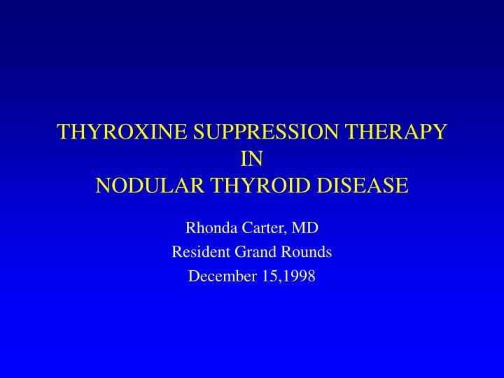 Thyroxine suppression therapy in nodular thyroid disease