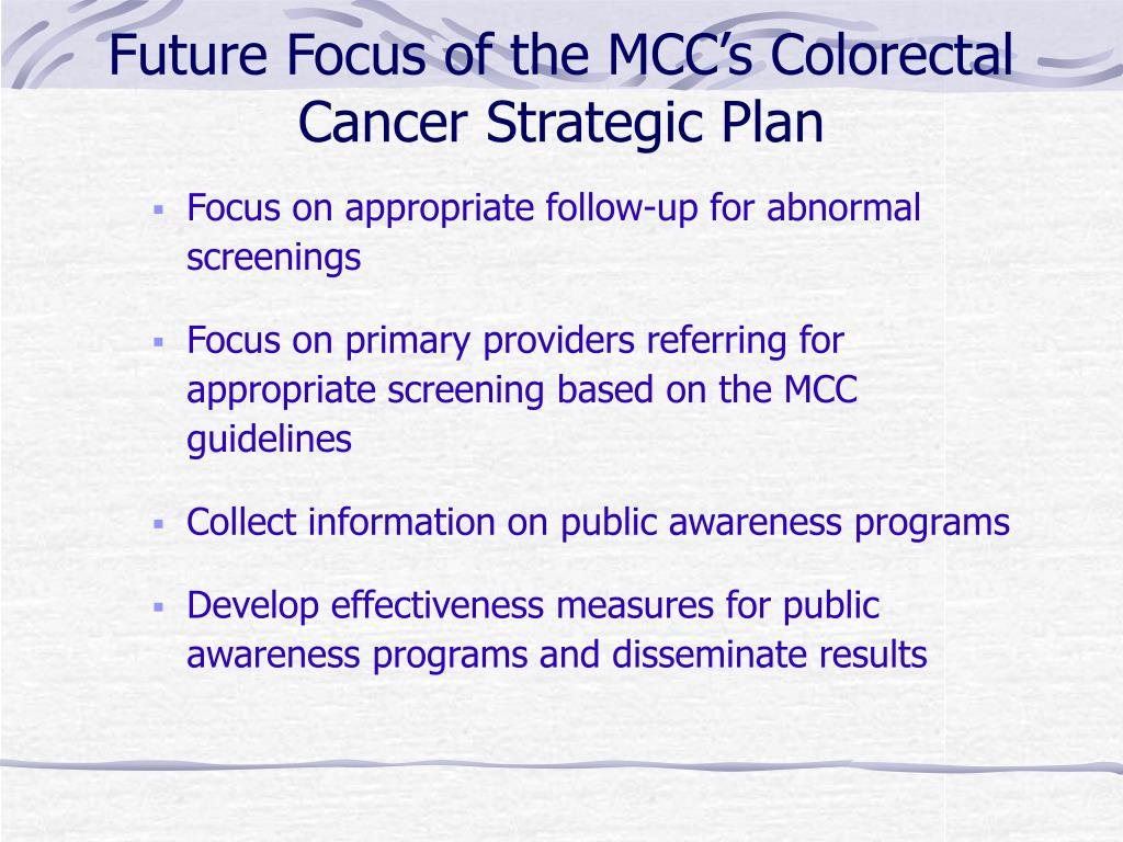 Future Focus of the MCC's Colorectal Cancer Strategic Plan