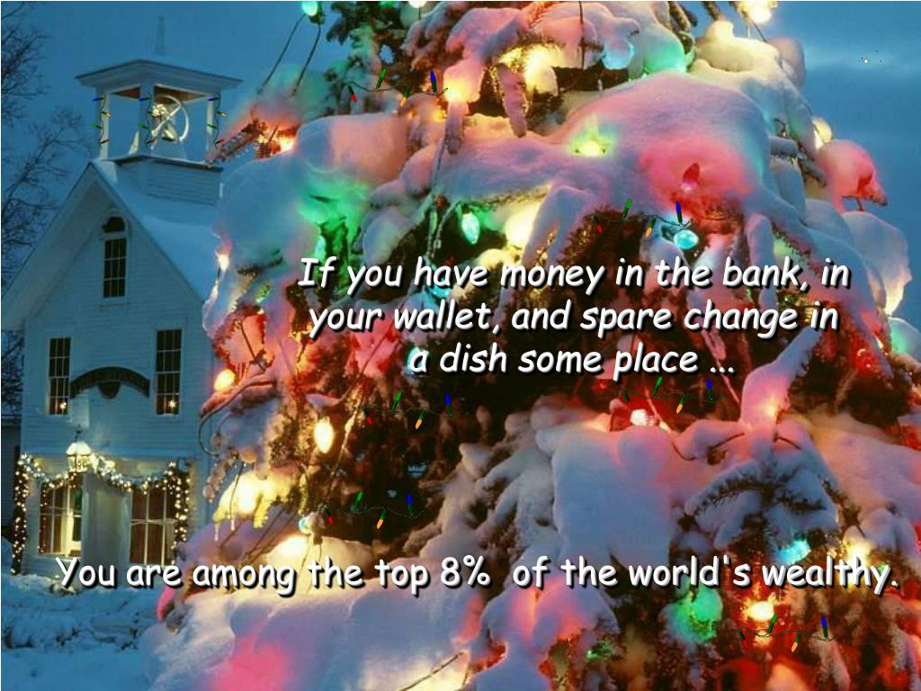 If you have money in the bank, in your wallet, and spare change in a dish some place ...