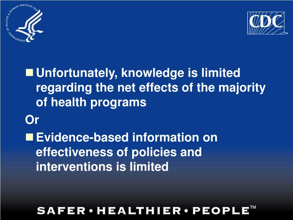 Unfortunately, knowledge is limited regarding the net effects of the majority of health programs