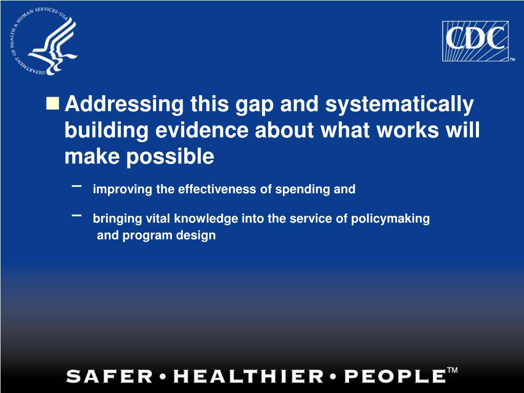 Addressing this gap and systematically building evidence about what works will make possible