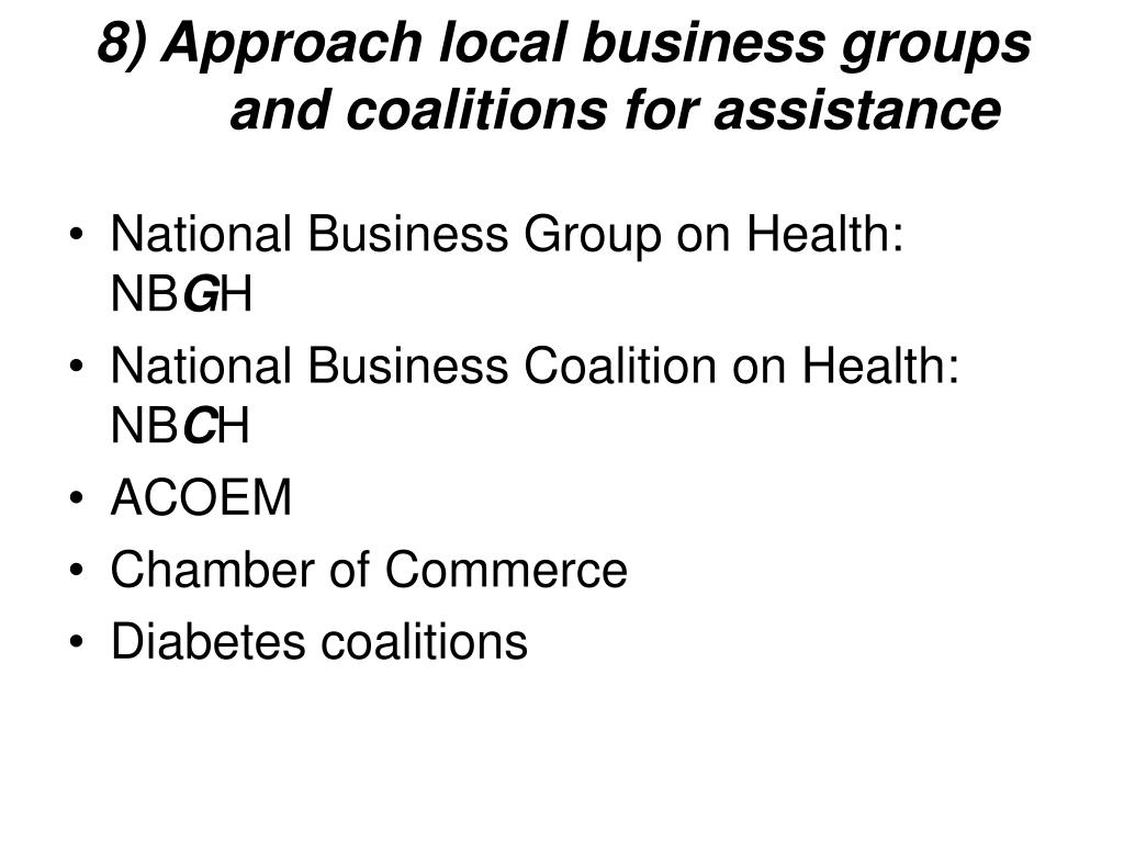 8) Approach local business groups and coalitions for assistance