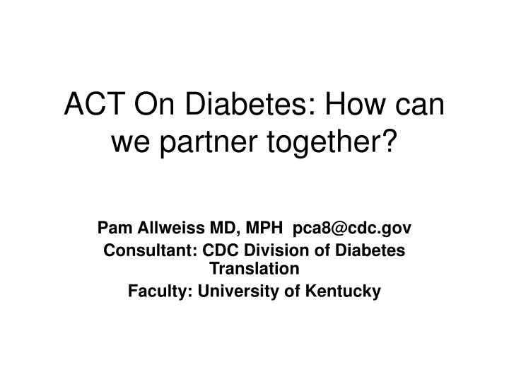 Act on diabetes how can we partner together
