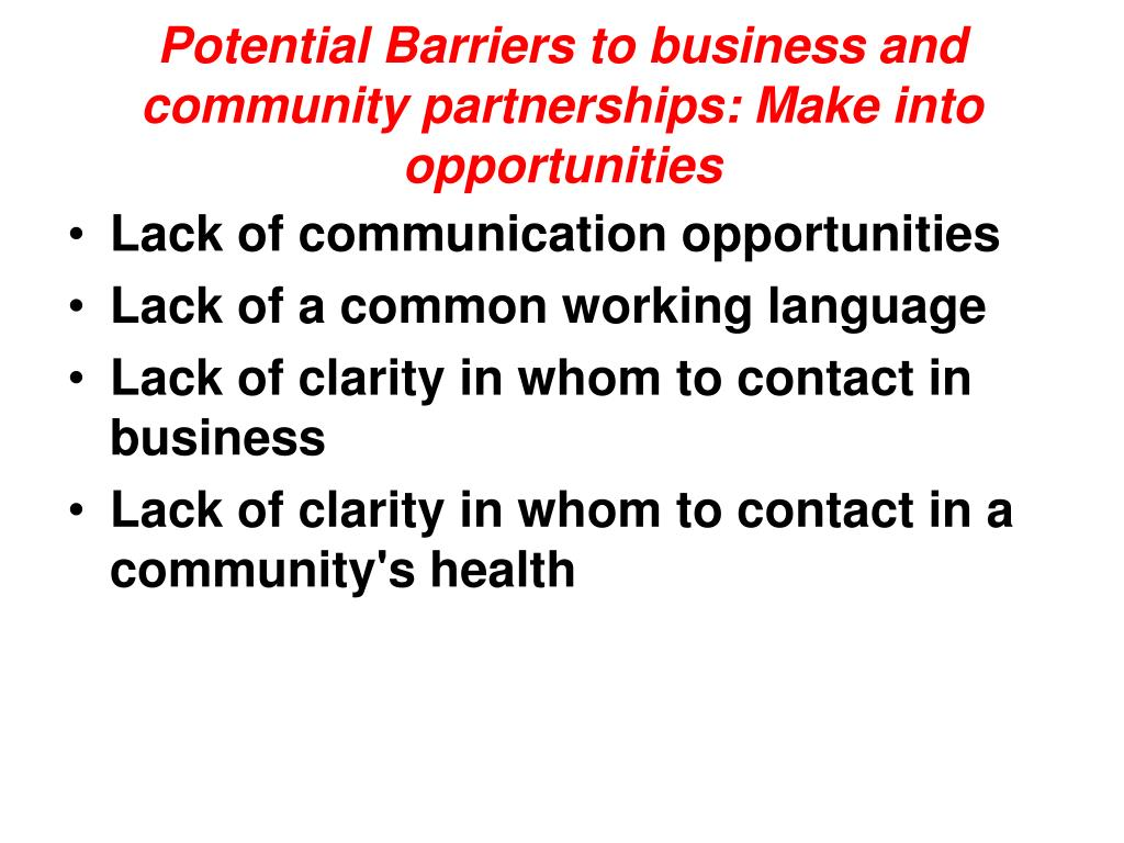 Potential Barriers to business and community partnerships: Make into opportunities