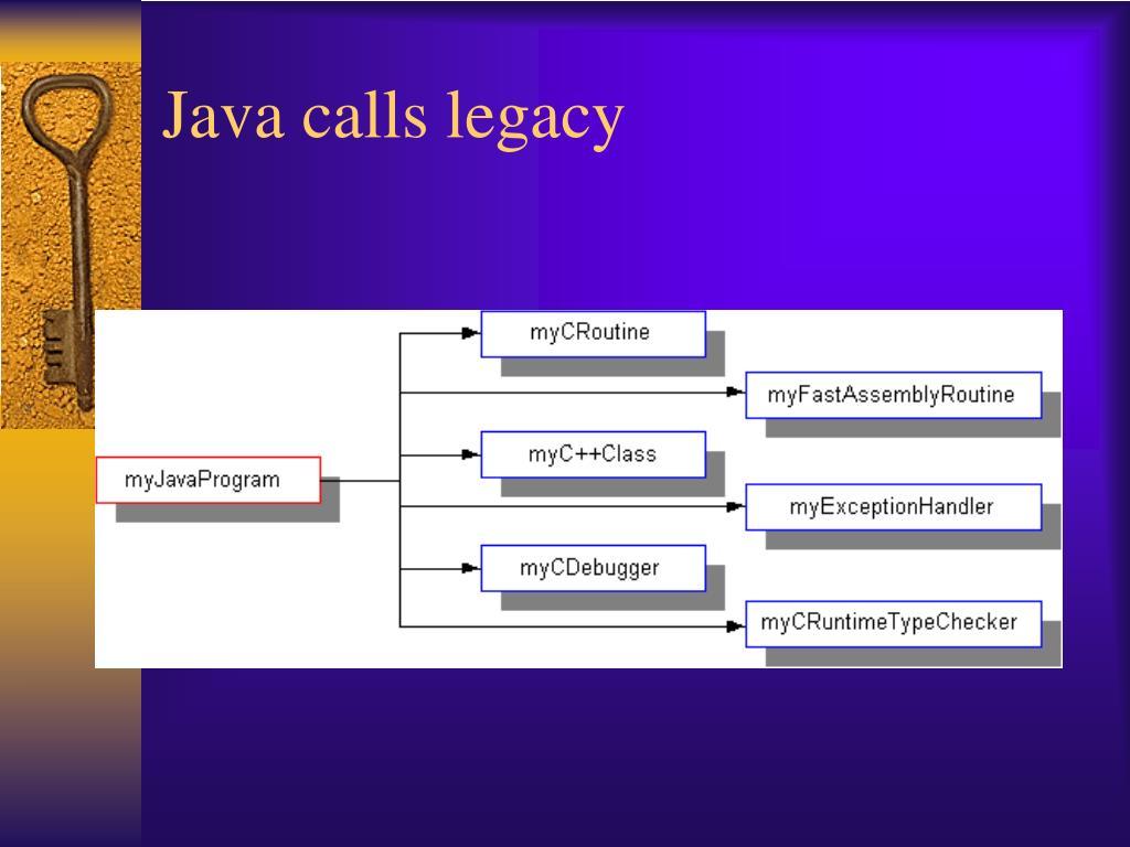 Java calls legacy