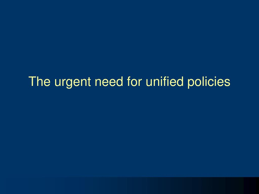 The urgent need for unified policies
