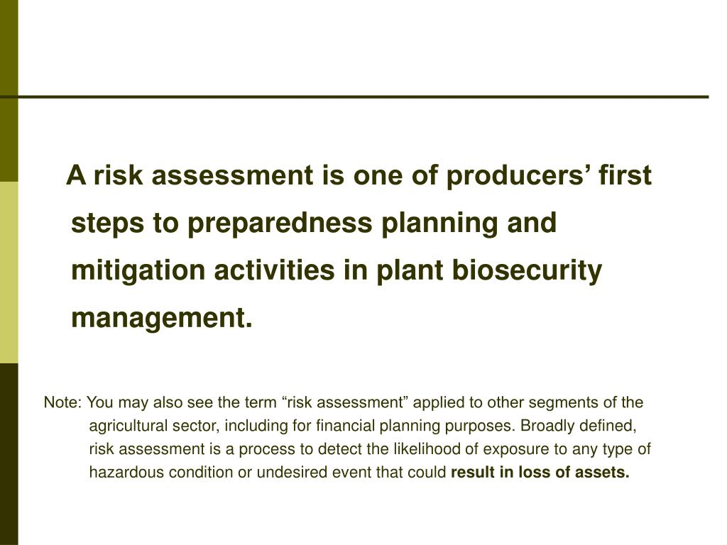 A risk assessment is one of producers' first steps to preparedness planning and mitigation activities in plant biosecurity management.