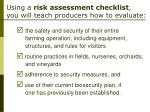 using a risk assessment checklist you will teach producers how to evaluate