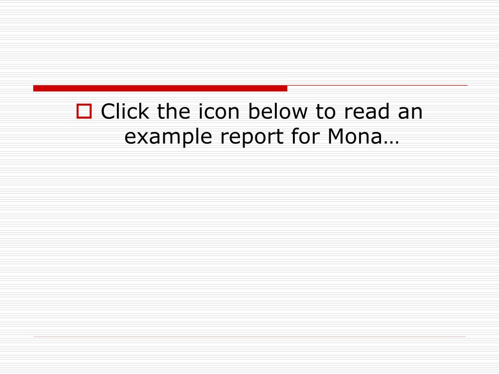 Click the icon below to read an example report for Mona…