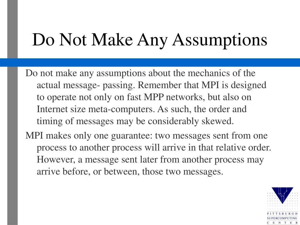 Do Not Make Any Assumptions