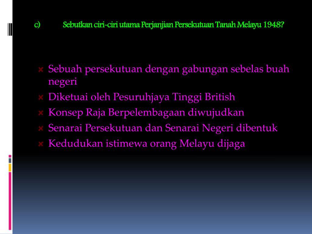 Sebutkan ciri-ciri utama Perjanjian Persekutuan Tanah Melayu 1948?
