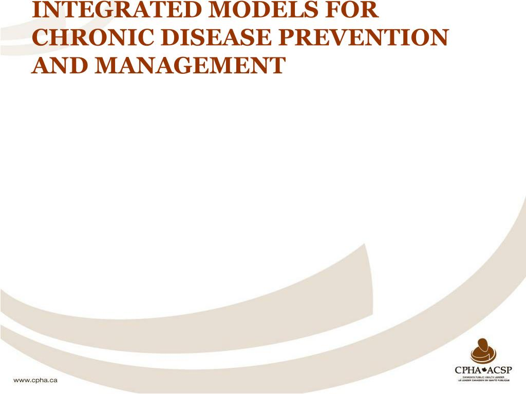 INTEGRATED MODELS FOR CHRONIC DISEASE PREVENTION AND MANAGEMENT