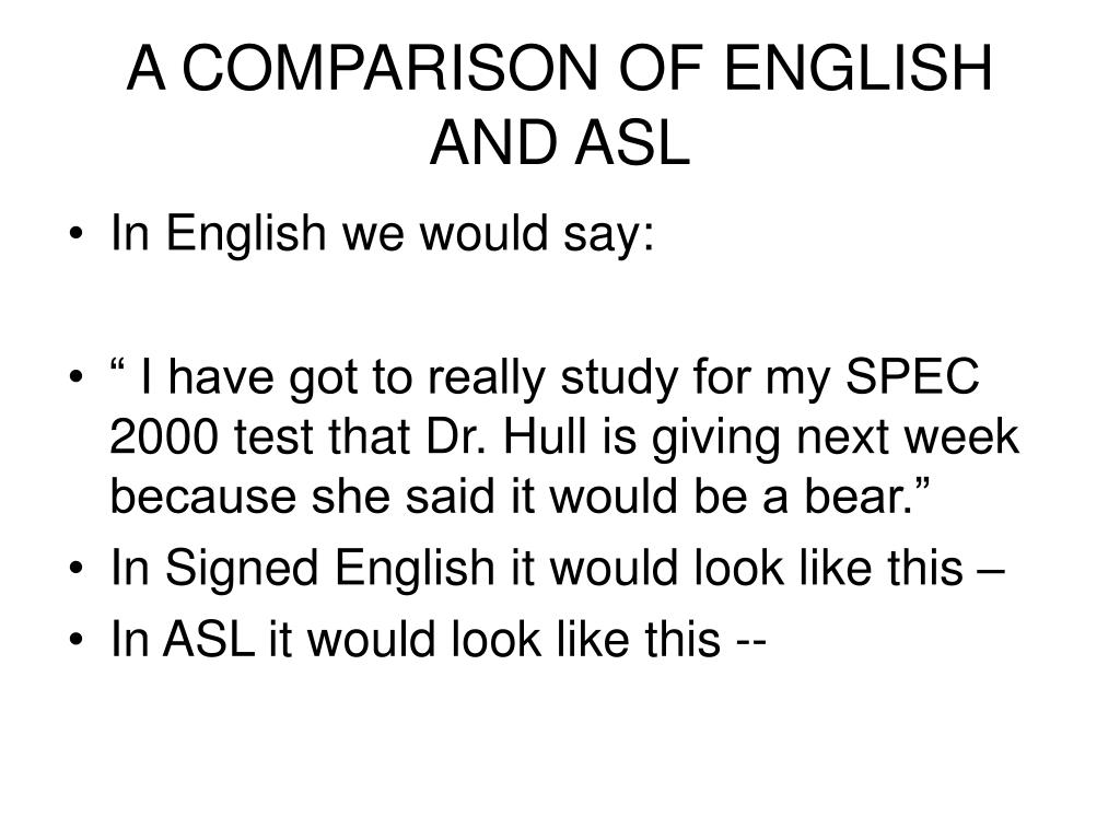 A COMPARISON OF ENGLISH AND ASL