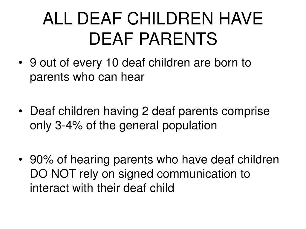 ALL DEAF CHILDREN HAVE DEAF PARENTS