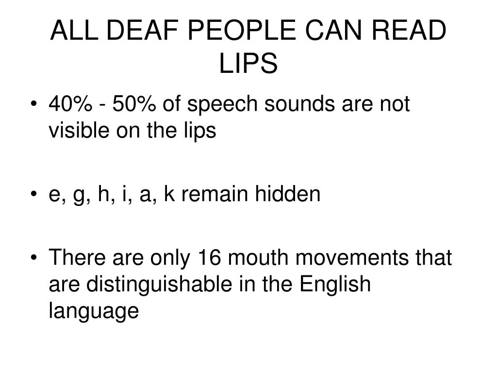 ALL DEAF PEOPLE CAN READ LIPS