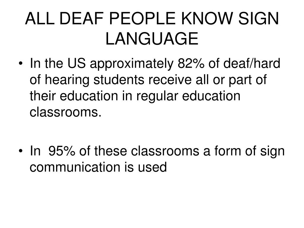 ALL DEAF PEOPLE KNOW SIGN LANGUAGE