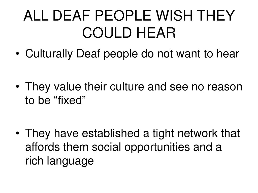 ALL DEAF PEOPLE WISH THEY COULD HEAR