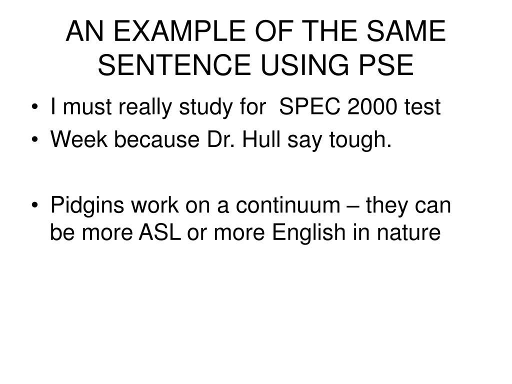 AN EXAMPLE OF THE SAME SENTENCE USING PSE