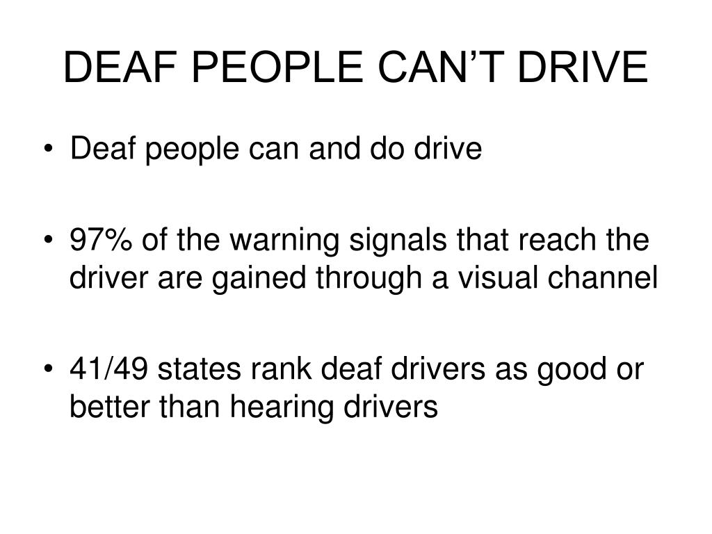 DEAF PEOPLE CAN'T DRIVE